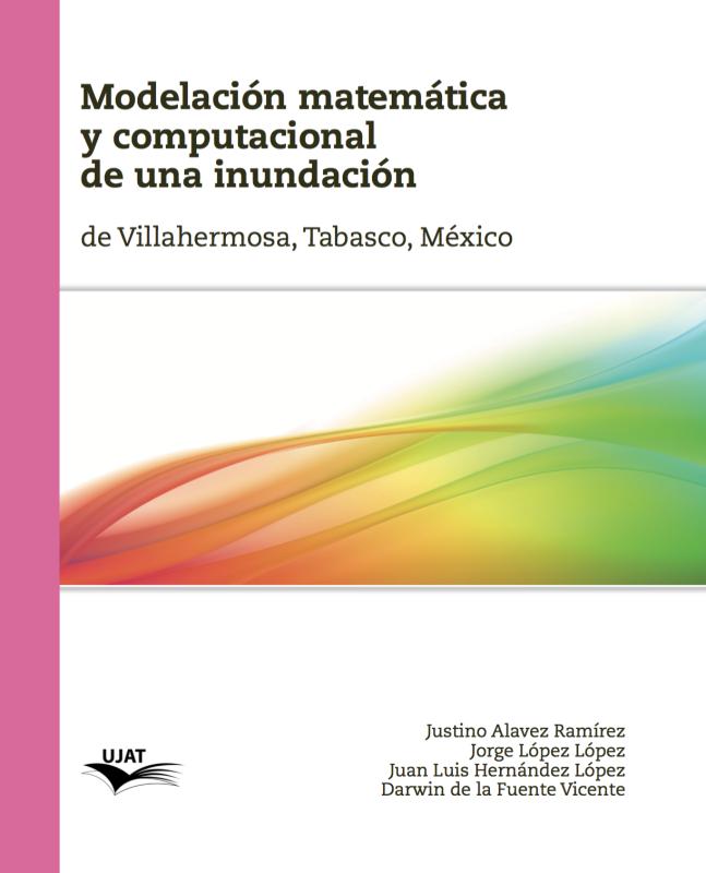 Cubierta para Modelación matemática  y computacional de una inundación: de Villahermosa, Tabasco, México
