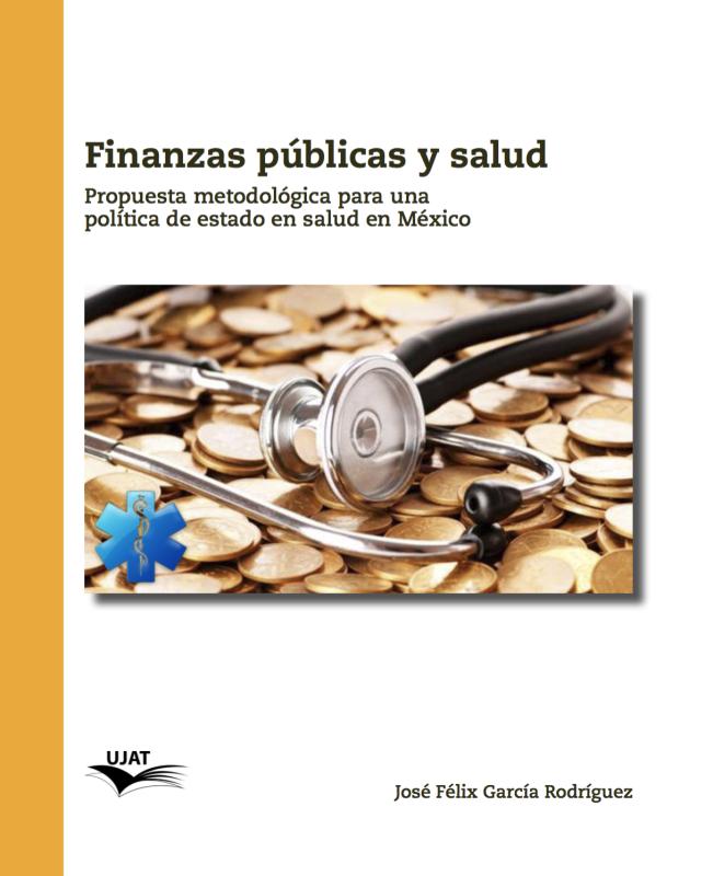 Cubierta para Finanzas públicas y salud: Propuesta metodológica para una política de estado en salud en México
