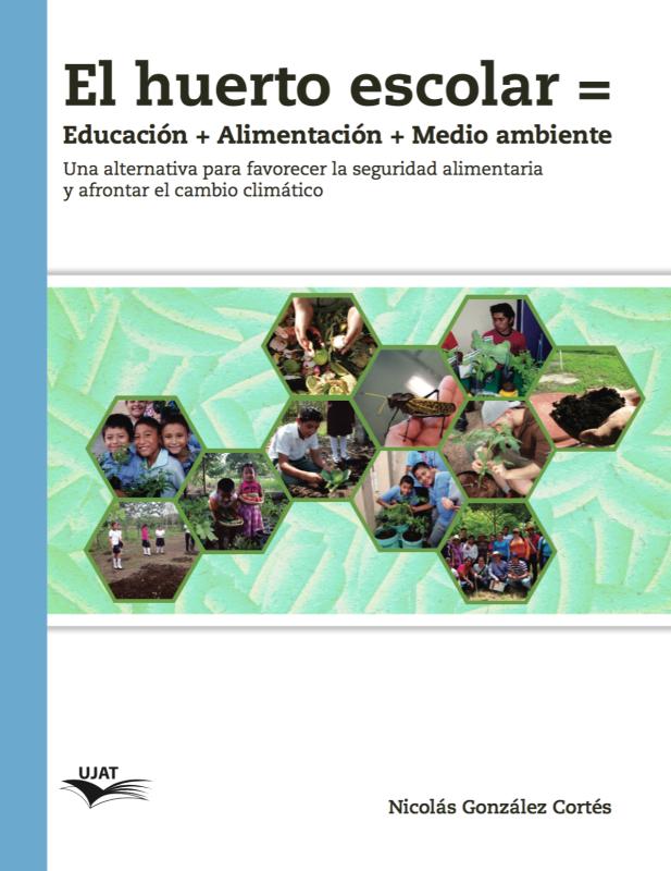 Cubierta para El huerto escolar = Educación + Alimentación + Medio ambiente: Una alternativa para favorecer la seguridad alimentaria y afrontar el cambio climático