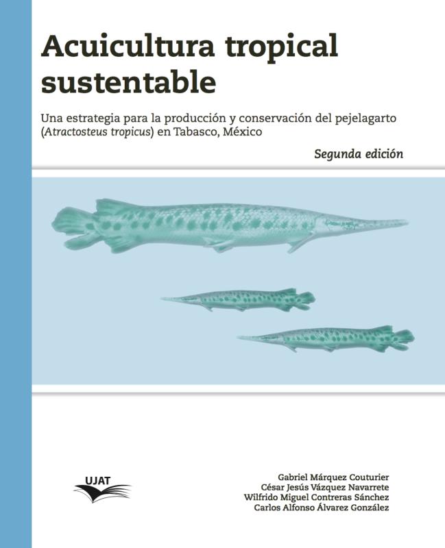 Cubierta para Acuicultura tropical sustentable: Una estrategia para la producción y conservación del pejelagarto (Atractosteus tropicus) en Tabasco, México