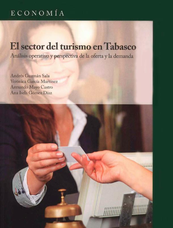 Cubierta para El sector del turismo en Tabasco: Análisis operativo y perspectiva de la oferta y la demanda