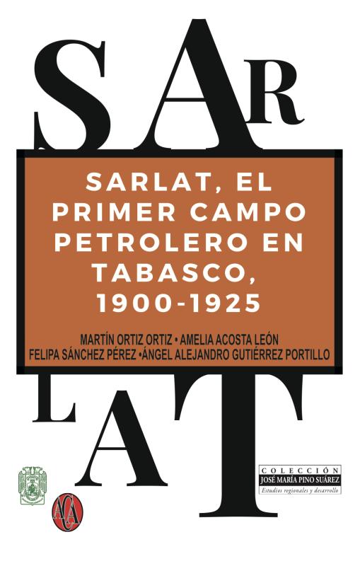 Cubierta para Sarlat: El primer campo petrolero en Tabasco (1900-1925)